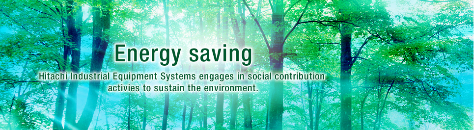 environment:Hitachi Industrial Equipment Systems engages in social contribution activies to sustain the environment.
